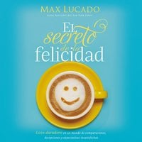 El secreto de la felicidad - Max Lucado
