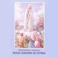 Devocionário e novena a Nossa Senhora de Fátima - Varios Autores