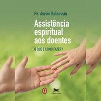 Assistência espiritual aos doentes - Anísio Baldessin