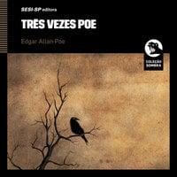 Três vezes Poe - Edgar Allan Poe