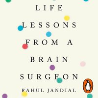 Life Lessons from a Brain Surgeon - Rahul Jandial