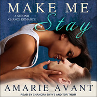 Make Me Stay: A Second Chance Romance - Amarie Avant