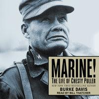 Marine!: The Life of Chesty Puller - Burke Davis