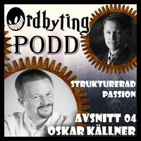 Ordbyting 04 - Strukturerad passion med Oskar Källner - Marcus Olausson