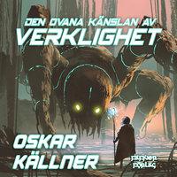 Den ovana känslan av verklighet - Oskar Källner