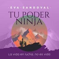 Tu Poder Ninja. La vida en lucha no es vida - Eva Sandoval