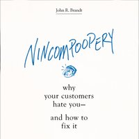 Nincompoopery: Why Your Customers Hate You and How to Fix It - John R. Brandt