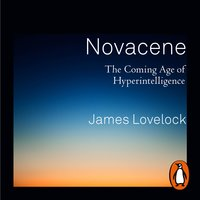 Novacene: The Coming Age of Hyperintelligence - James Lovelock