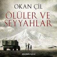 Ölüler ve Seyyahlar 1. Bölüm - Oduncu Abdullah'ın Seyahatnamesi - Okan Çil