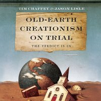 Old-Earth Creationism on Trial - Tim Chaffey,Jason Lisle