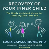 Recovery of Your Inner Child: The Highly Acclaimed Method for Liberating Your Inner Self - Lucia Capacchione (PhD)