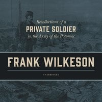 Recollections of a Private Soldier in the Army of the Potomac - Frank Wilkeson