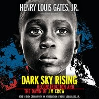 Dark Sky Rising: Reconstruction and the Dawn of Jim Crow - Henry Louis Gates Jr.,Tonya Bolden
