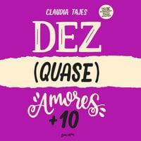 Dez (quase) amores + 10 - Claudia Tajes