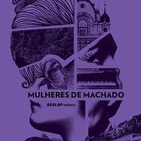 Mulheres de Machado - Machado de Assis