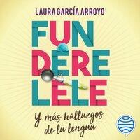 Funderelele y más hallazgos de la lengua - Laura García Arroyo