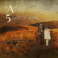 A Mule + A Cow & 5 Jugs of Shine - Karen Wimberley