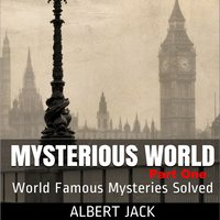 Mysterious World - Part 1: World Famous Mysteries Solved - Albert Jack