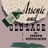 Arsenic and Old Lace - Joseph Kesselring