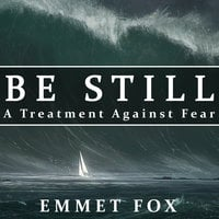 Be Still: A Treatment Against Fear - Emmet Fox