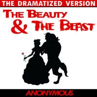 Beauty and the Beast - The Dramatized Version - Anonymous
