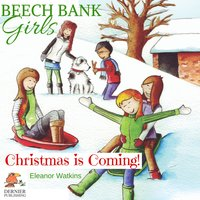 Beech Bank Girls: Christmas is Coming! - Eleanor Watkins