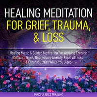 Healing Meditation for Grief, Trauma, & Loss - Mindfulness Training