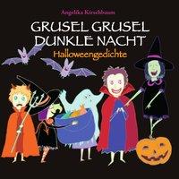 Grusel Grusel Dunkle Nacht: Halloweengedichte - Angelika Kirschbaum