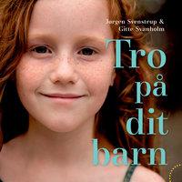 Tro på dit barn - Jørgen Svenstrup,Gitte Svanholm