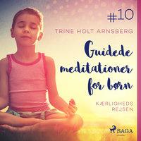 Guidede meditationer for børn #10 - Kærlighedsrejsen - Trine Holt Arnsberg