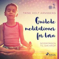 Guidede meditationer for børn #1 - Godmorgen til din krop - Trine Holt Arnsberg
