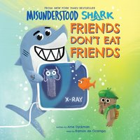 Misunderstood Shark: Friends Don't Eat Friends - Ame Dyckman