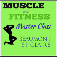 Muscle and Fitness Master Class - Beaumont St. Claire