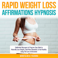 Rapid Weight Loss Affirmations Hypnosis - Mindfulness Training