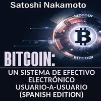 Bitcoin: Un Sistema de Efectivo Electrónico Usuario-a-Usuario [Bitcoin: A User-to-User Electronic Cash System] - Satoshi Nakamoto