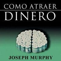 Como Atraer Dinero - Dr. Joseph Murphy