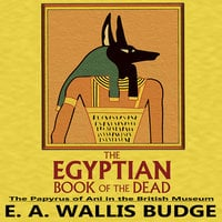 The Egyptian Book of the Dead: The Papyrus of Ani in the British Museum - E.A. Wallis Budge