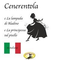 Fiabe in italiano, Cenerentola / La lampada di Aladino / La principessa sul pisello - Fratelli Grimm, Antoine Galland
