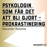 Psykologin som får det att bli gjort - prokrastinering - Alexander Rozental