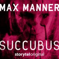 Succubus K1 jakso 1 - Max Manner