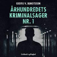 Århundredets kriminalsager nr. 1 - Georg V. Bengtsson