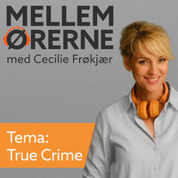 Mellem ørerne 8 – True Crime - Cecilie Frøkjær