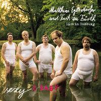 Matthias Egersdörfer und Fast zu Fürth: Sexy Baby - Live in Hamburg - Matthias Egersdörfer
