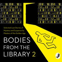 Bodies from the Library 2: Forgotten Stories of Mystery and Suspense by the Queens of Crime and other Masters of Golden Age Detection - Dorothy L. Sayers, Agatha Christie, Edmund Crispin