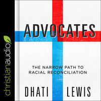 Advocates: The Narrow Path to Racial Reconciliation - Dhati Lewis