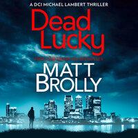 Dead Lucky - Matt Brolly