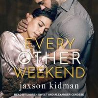Every Other Weekend - Jaxson Kidman