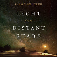 Light from Distant Stars - Shawn Smucker
