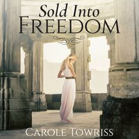 Sold Into Freedom - Carole Towriss