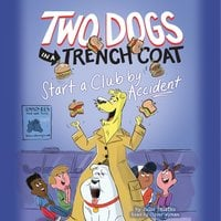 Two Dogs in a Trench Coat Start a Club by Accident - Julie Falatko